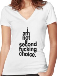 Im not a second fucking choice. Women's Fitted V-Neck T-Shirt