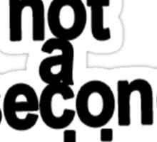 Im not a second fucking choice. Sticker