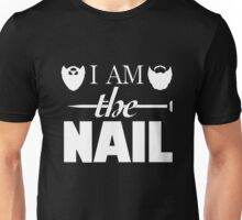 I Am The Nail (SBB) Unisex T-Shirt