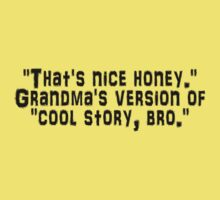 """That's nice honey."" Grandma's version of ""cool story, bro."" by SlubberBub"