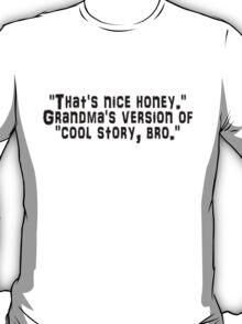 """That's nice honey."" Grandma's version of ""cool story, bro."" T-Shirt"