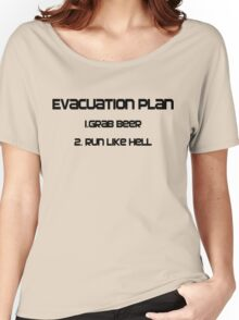 Evacuation plan 1.Grab beer 2. Run like hell Women's Relaxed Fit T-Shirt