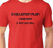 Evacuation plan 1.Grab beer 2. Run like hell Unisex T-Shirt