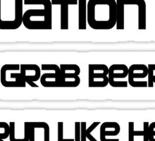 Evacuation plan 1.Grab beer 2. Run like hell Sticker