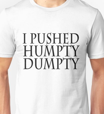 I pushed humpty dumpty Unisex T-Shirt