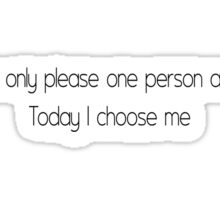I can only please one person a day. Today I choose me Sticker