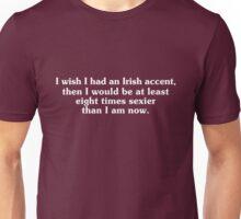 I wish I had an Irish accent Unisex T-Shirt