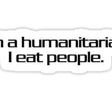 I'm a humanitarian. I eat people. Sticker