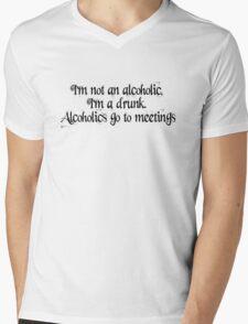 I'm not an alcoholic, I'm a drunk. Alcoholics go to meetings. Mens V-Neck T-Shirt