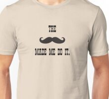 The mustache made me do it Unisex T-Shirt