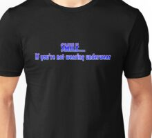 Smile if you're not wearing underwear Unisex T-Shirt