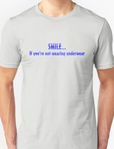 Smile if you're not wearing underwear T-Shirt