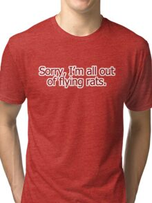 Sorry, I'm all out of flying rats Tri-blend T-Shirt