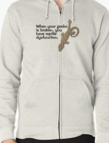 When your gecko is broken, you have reptile dysfunction. Zipped Hoodie