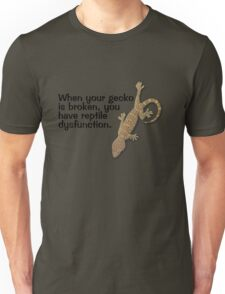 When your gecko is broken, you have reptile dysfunction. Unisex T-Shirt