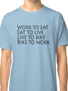 Work eat live bike Classic T-Shirt