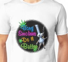 Bong Smokers do it better  Unisex T-Shirt