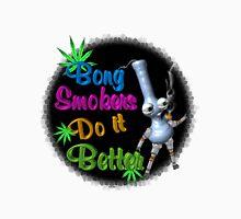 Bong Smokers do it better  Unisex T-Shirt