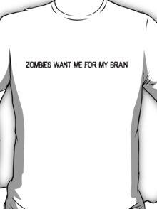 Zombies want me for my brain T-Shirt