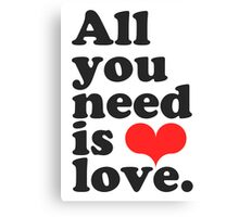 All You Need Is Love ♥  Canvas Print