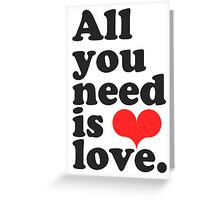All You Need Is Love ♥  Greeting Card