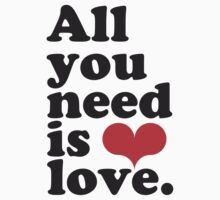 All You Need Is Love ♥  Kids Tee