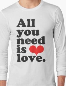 All You Need Is Love ♥  Long Sleeve T-Shirt