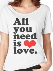 All You Need Is Love ♥  Women's Relaxed Fit T-Shirt