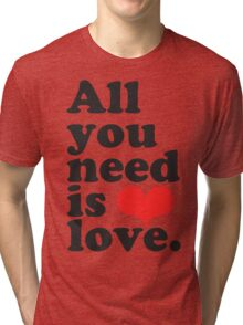 All You Need Is Love ♥  Tri-blend T-Shirt