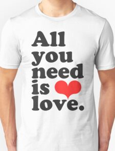 All You Need Is Love ♥  Unisex T-Shirt