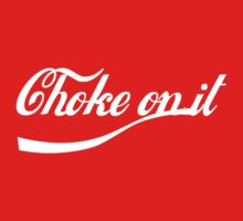 Choke on it by creativenergy
