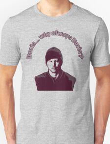"Boris... why always Boris? (""The Wire"") Unisex T-Shirt"