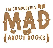 I'm completely MAD about books! Photographic Print