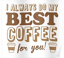 I ALWAYS DO MY BEST COFFEE FOR YOU Poster