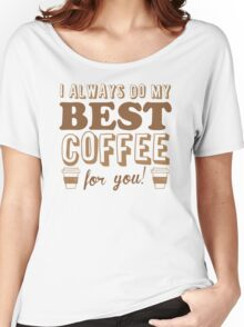 I ALWAYS DO MY BEST COFFEE FOR YOU Women's Relaxed Fit T-Shirt