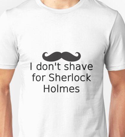 I Don't Shave For Sherlock Holmes Unisex T-Shirt