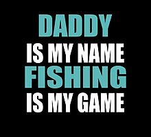 DADDY IS MY NAME FISHING IS MY GAME by yuantees