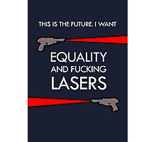 Equality and Fucking Lasers (White design) Photographic Print