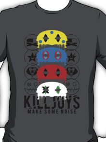 Killjoys, make some noise. T-Shirt