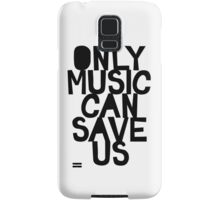 ONLY MUSIC CAN SAVE US! Samsung Galaxy Case/Skin