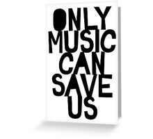 ONLY MUSIC CAN SAVE US! Greeting Card