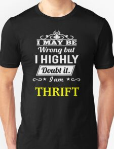 THRIFT I May Be Wrong But I Highly Doubt It I Am ,T Shirt, Hoodie, Hoodies, Year, Birthday T-Shirt
