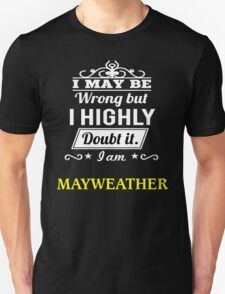 MAYWEATHER  I May Be Wrong But I Highly Doubt It ,I Am MAYWEATHER  T-Shirt