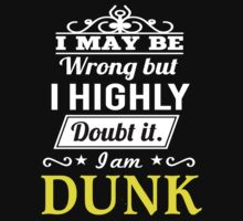 DUNK I May Be Wrong But I Highly Doubt It I Am ,T Shirt, Hoodie, Hoodies, Year, Birthday by dungneo