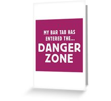 My bar tab has entered the... DANGER ZONE Greeting Card