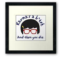 According to Tina, Karma's a B*tch Framed Print