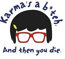 According to Tina, Karma's a B*tch Photographic Print