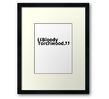 """Bloody Torchwood."" Framed Print"