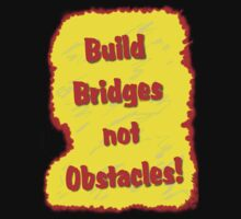 Build Bridges not Obstacles by Mike HobsoN