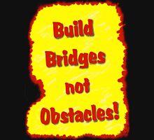 Build Bridges not Obstacles Unisex T-Shirt